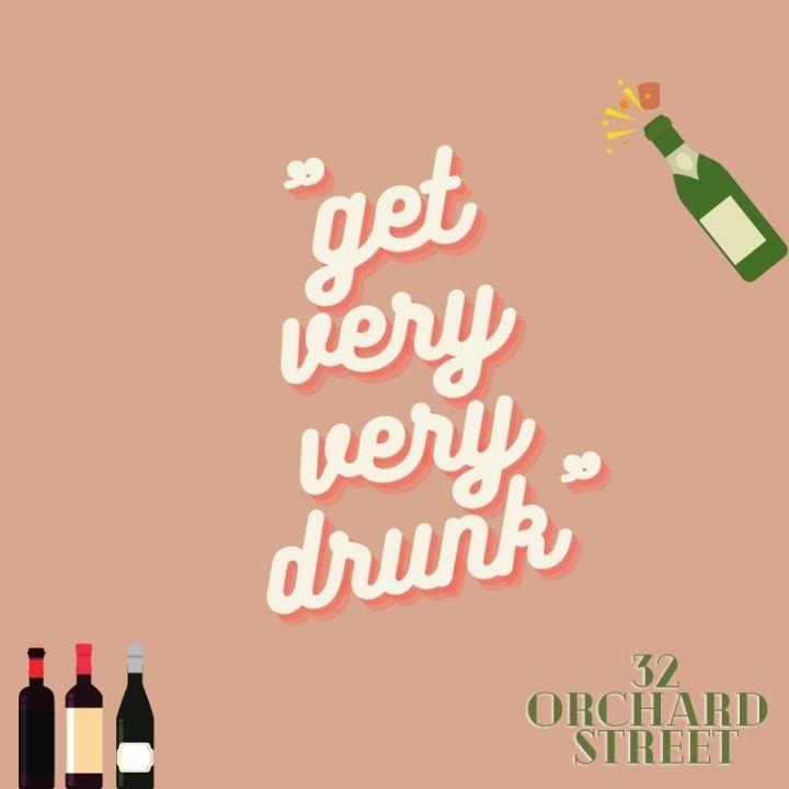"""get very very drunk""| 32 orchardstreet"
