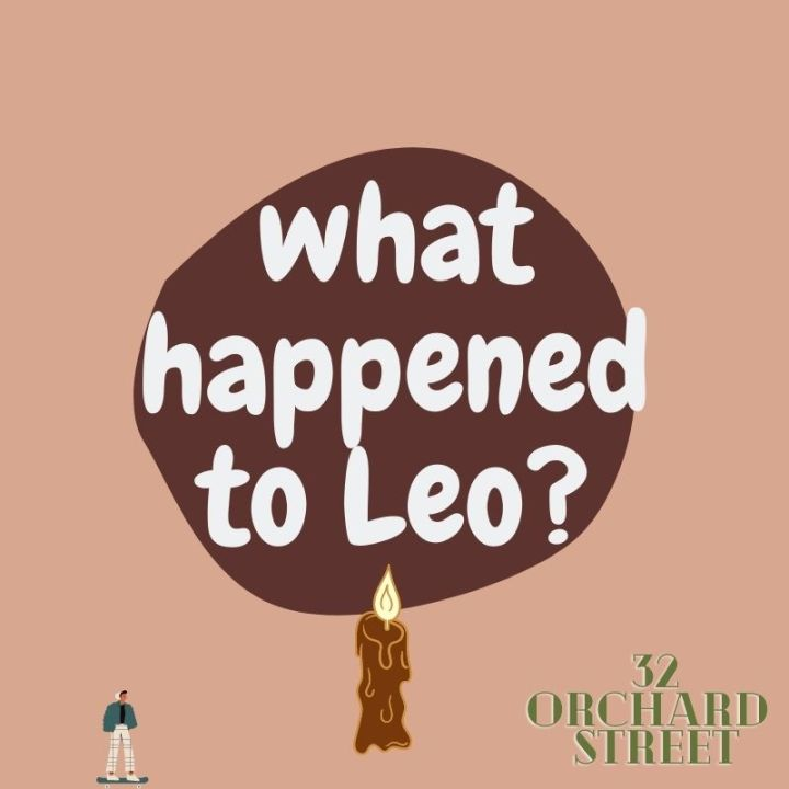 What happened to Leo? | 32 OrchardStreet